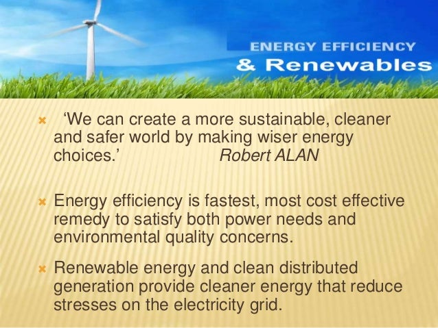  'We can create a more sustainable, cleaner and safer world by making wiser energy choices.' Robert ALAN  Energy efficie...