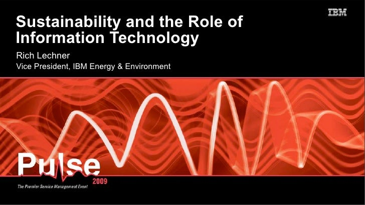 Sustainability & the role of IT - Rich Lechner's Energy & Efficiency Keynote at Pulse 2009