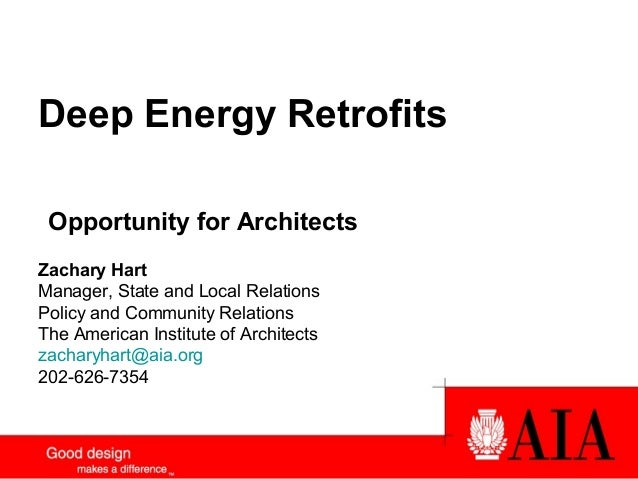 Deep Energy Retrofits Opportunity for Architects Zachary Hart Manager, State and Local Relations Policy and Community Rela...