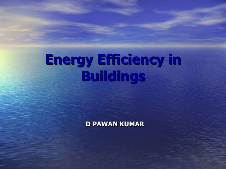 Energy Efficiency in Buildings D PAWAN KUMAR