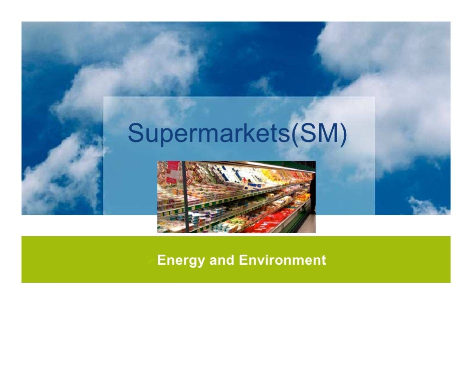 Supermarkets(SM)      Energy and Environment                               1