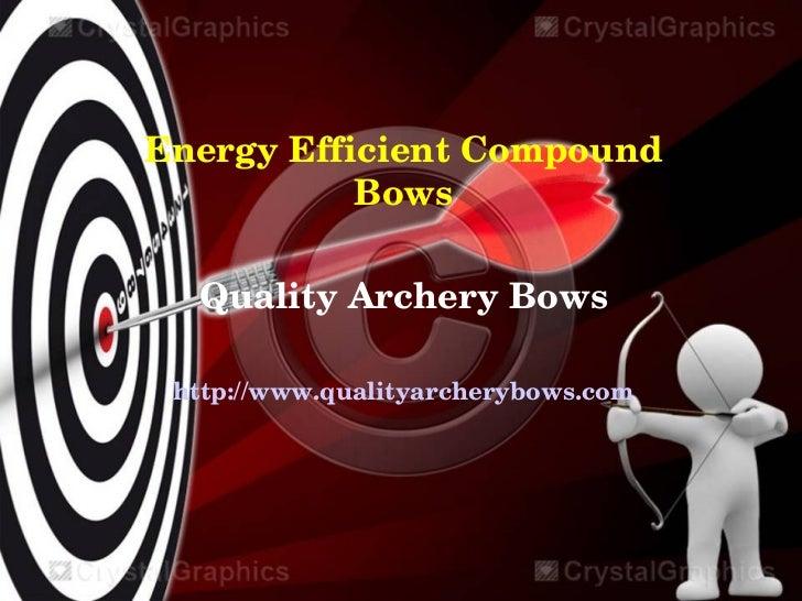 Energy efficient compound bows