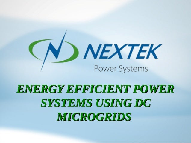 ENERGY EFFICIENT POWERENERGY EFFICIENT POWERSYSTEMS USING DCSYSTEMS USING DCMICROGRIDSMICROGRIDS