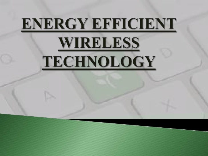 Energy efficient wireless technology