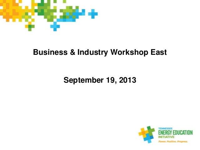 Business & Industry Workshop East September 19, 2013