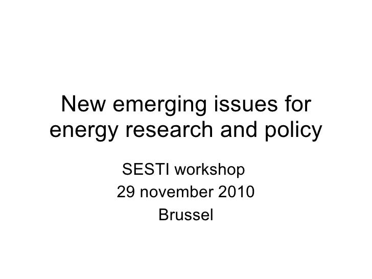 New emerging issues for energy research and policy SESTI workshop  29 november 2010 Brussel