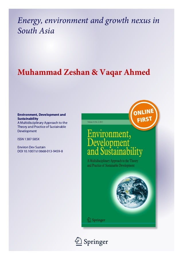 Energy, environment and growth nexus in South Asia  Muhammad Zeshan & Vaqar Ahmed  Environment, Development and Sustainabi...