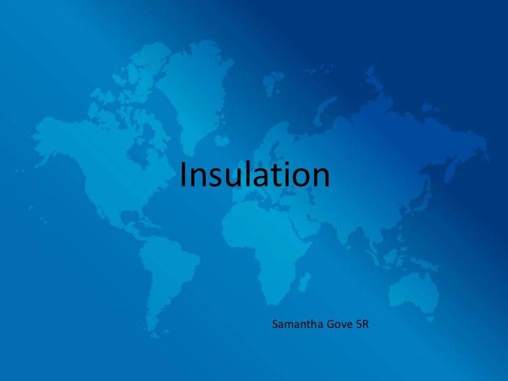 Insulation      Samantha Gove 5R