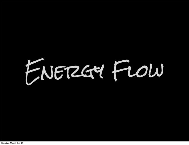 Energy FlowSunday, March 24, 13