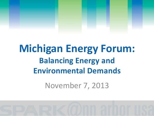 Michigan Energy Forum: Balancing Energy and Environmental Demands November 7, 2013