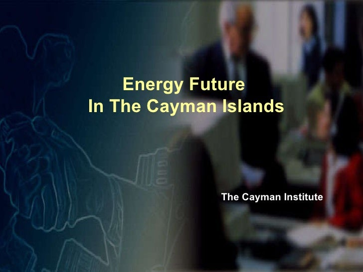 Energy Future  In The Cayman Islands The Cayman Institute