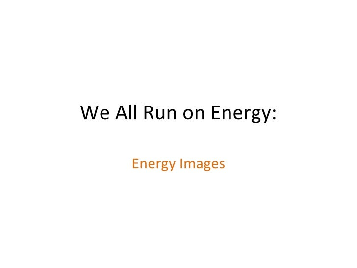 We All Run on Energy: Energy Images