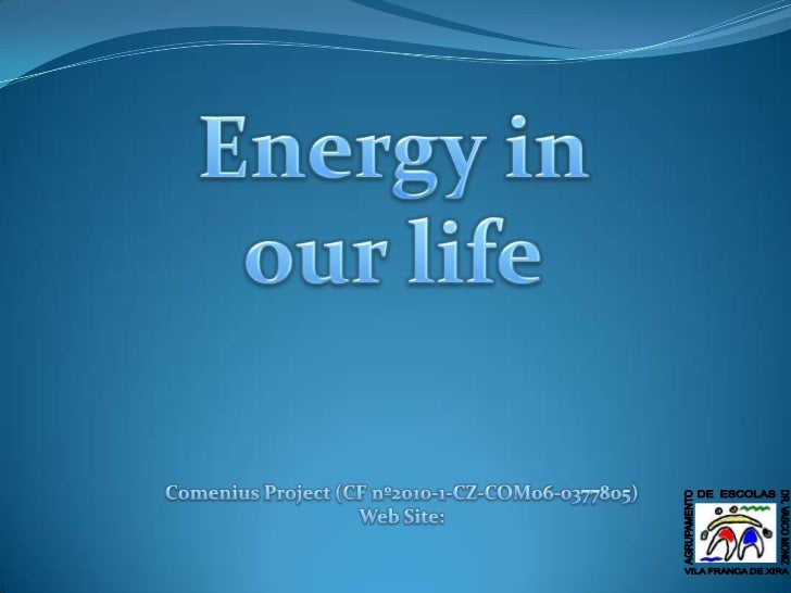 Energy in our life<br />Comenius Project (CF nº2010-1-CZ-COM06-0377805)<br />Web Site: <br />