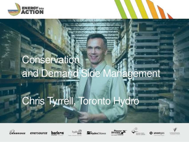 Optional Presentation Title / Footer 1 Conservation and Demand Side Management Chris Tyrrell, Toronto Hydro