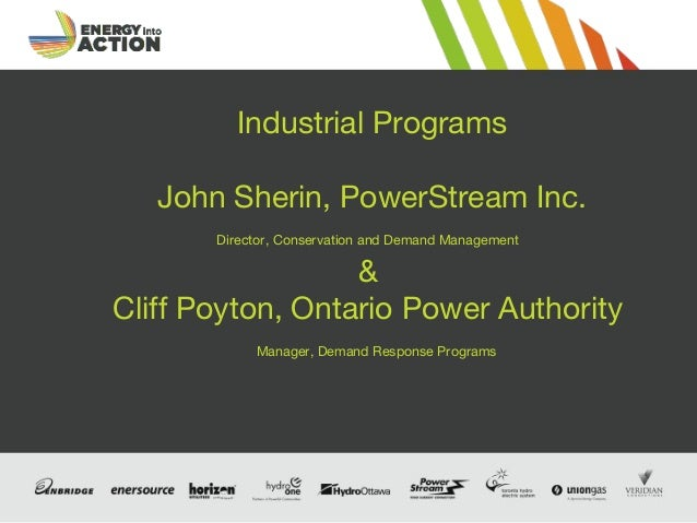 Industrial Programs John Sherin, PowerStream Inc. Director, Conservation and Demand Management & Cliff Poyton, Ontario Pow...