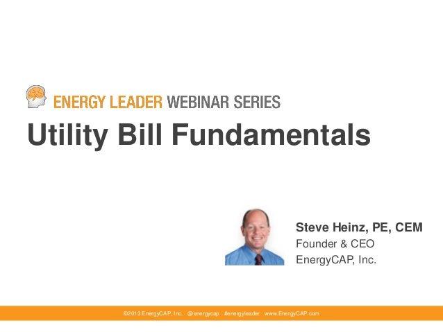 Utility Bill Fundamentals©2013 EnergyCAP, Inc. @energycap #energyleader www.EnergyCAP.comSteve Heinz, PE, CEMFounder & CEO...
