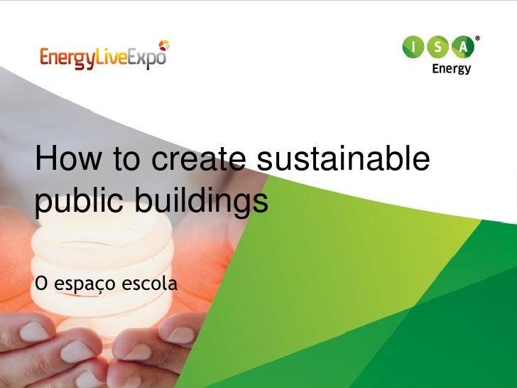 How to create sustainablepublic buildingsO espaço escola