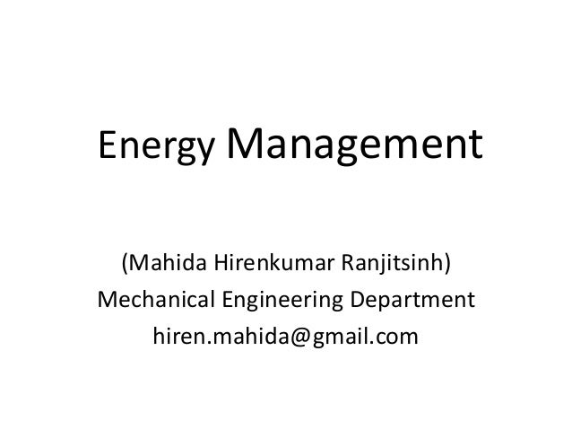 Energy Management (Mahida Hirenkumar Ranjitsinh) Mechanical Engineering Department hiren.mahida@gmail.com
