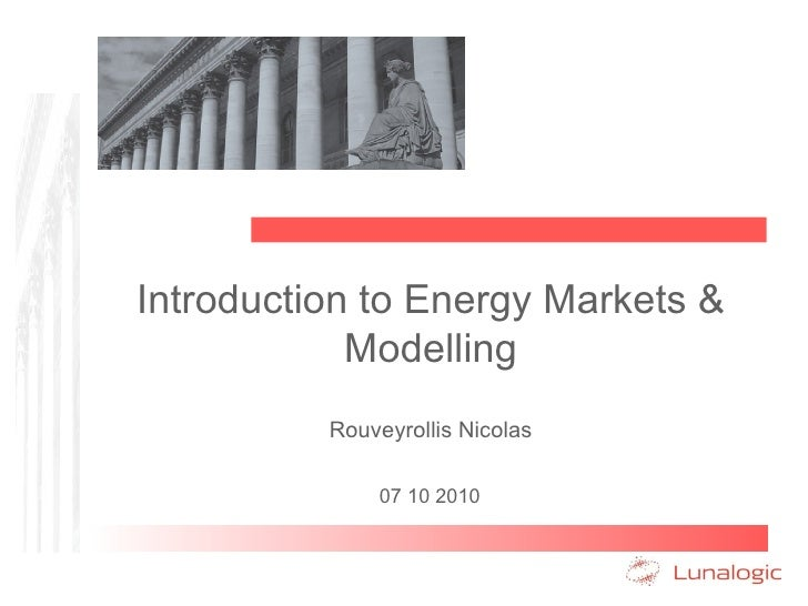 Introduction to Energy Markets & Modelling Rouveyrollis Nicolas 07 10 2010
