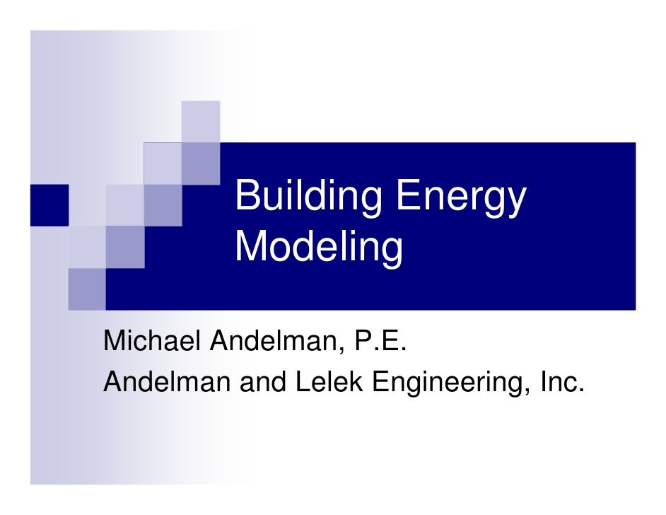 Building Energy          Modeling  Michael Andelman, P.E. Andelman and Lelek Engineering, Inc.