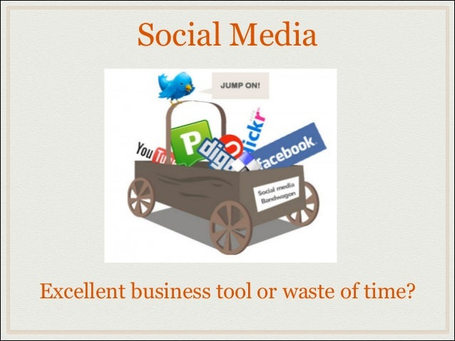 Social Media  Excellent business tool or waste of time?
