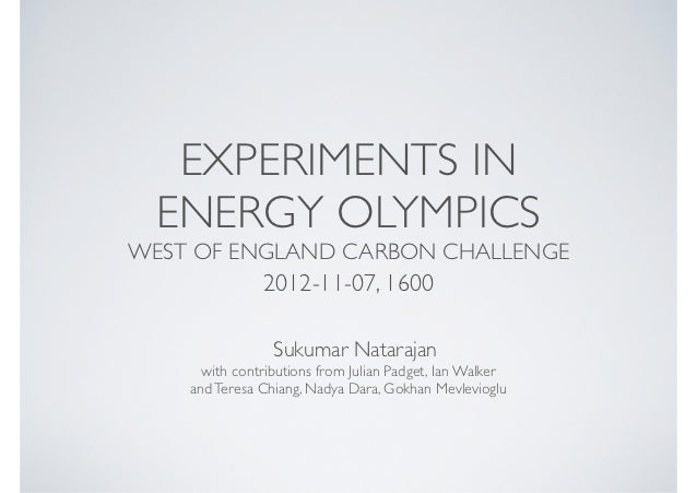 EXPERIMENTS IN  ENERGY OLYMPICSWEST OF ENGLAND CARBON CHALLENGE               2012-11-07, 1600                 Sukumar Nat...