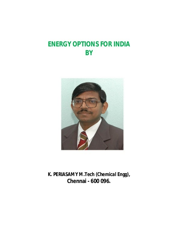 ENERGY OPTIONS FOR INDIA           BYK. PERIASAMY M.Tech (Chemical Engg),        Chennai - 600 096.