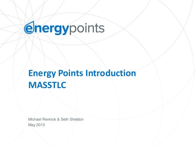 Energy Points IntroductionMASSTLCMichael Rennick & Seth SheldonMay 2013