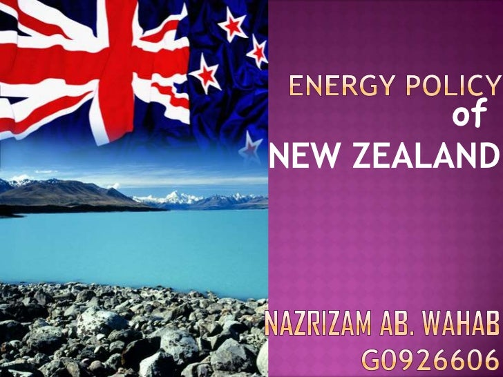 ENERGY POLICY<br />of<br />NEW ZEALAND<br />NAZRIZAM AB. WAHAB<br />G0926606<br />