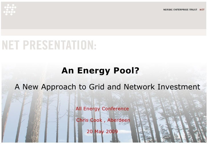 An Energy Pool? A New Approach to Grid and Network Investment All Energy Conference  Chris Cook , Aberdeen 20 May 2009