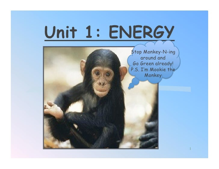 Unit 1: ENERGY          Stop Monkey-N-ing               around and           Go Green already!          P.S. I'm Mookie th...