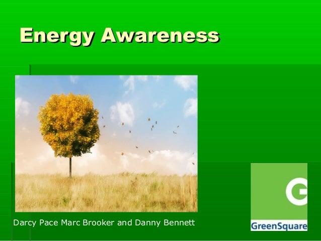 Energy AwarenessEnergy Awareness Darcy Pace Marc Brooker and Danny Bennett