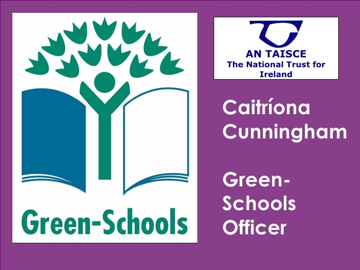 Caitríona Cunningham Green-Schools Officer AN TAISCE The National Trust for Ireland