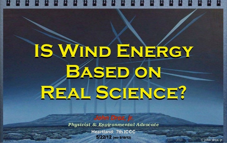 IS Wind Energy   Based on Real Science?            John Droz, jr.   Physicist & Environmental Advocate           Heartland...