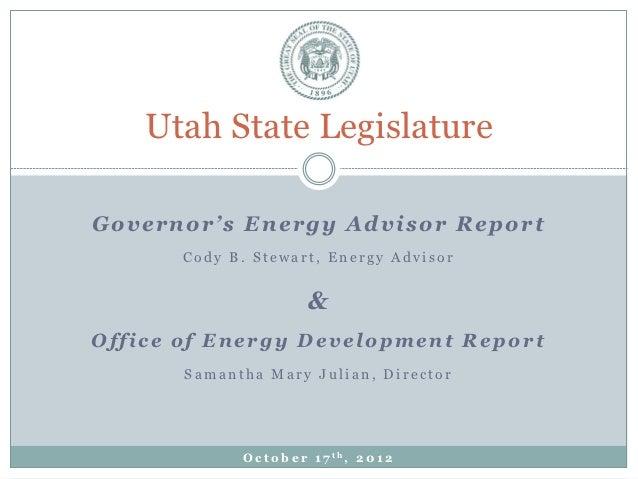 Utah State LegislatureGovernor's Energy Advisor Report       Cody B. Stewart, Energy Advisor                         &Offi...