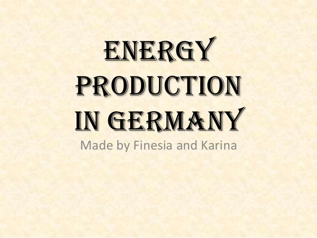 Energy production in Germany Made by Finesia and Karina