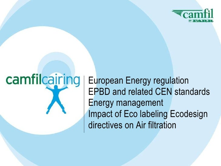 European Energy regulation EPBD and related CEN standards  Energy management Impact of Eco labeling Ecodesign directives o...