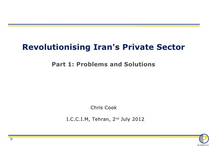 Revolutionising Irans Private Sector      Part 1: Problems and Solutions                   Chris Cook          I.C.C.I.M, ...