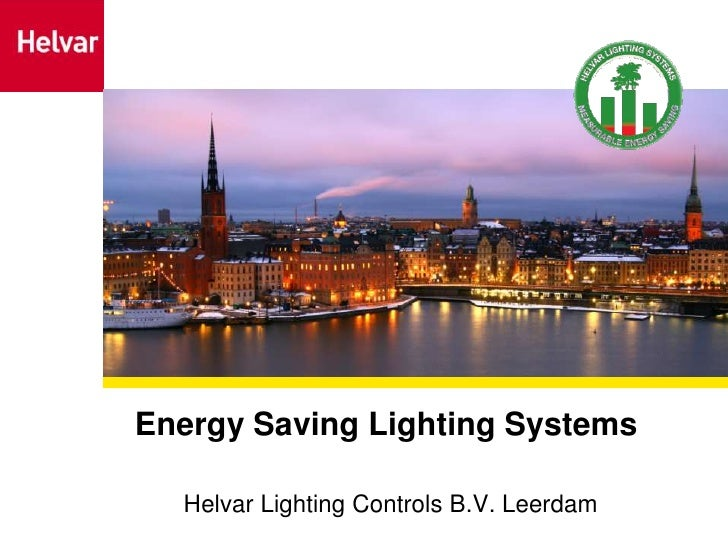 Energy Saving Lighting Systems <br />Helvar Lighting Controls B.V. Leerdam<br />