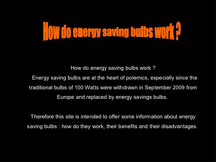 How do energy saving bulbs work ?    Energy saving bulbs are at the heart of polemics, especially since the traditional bu...
