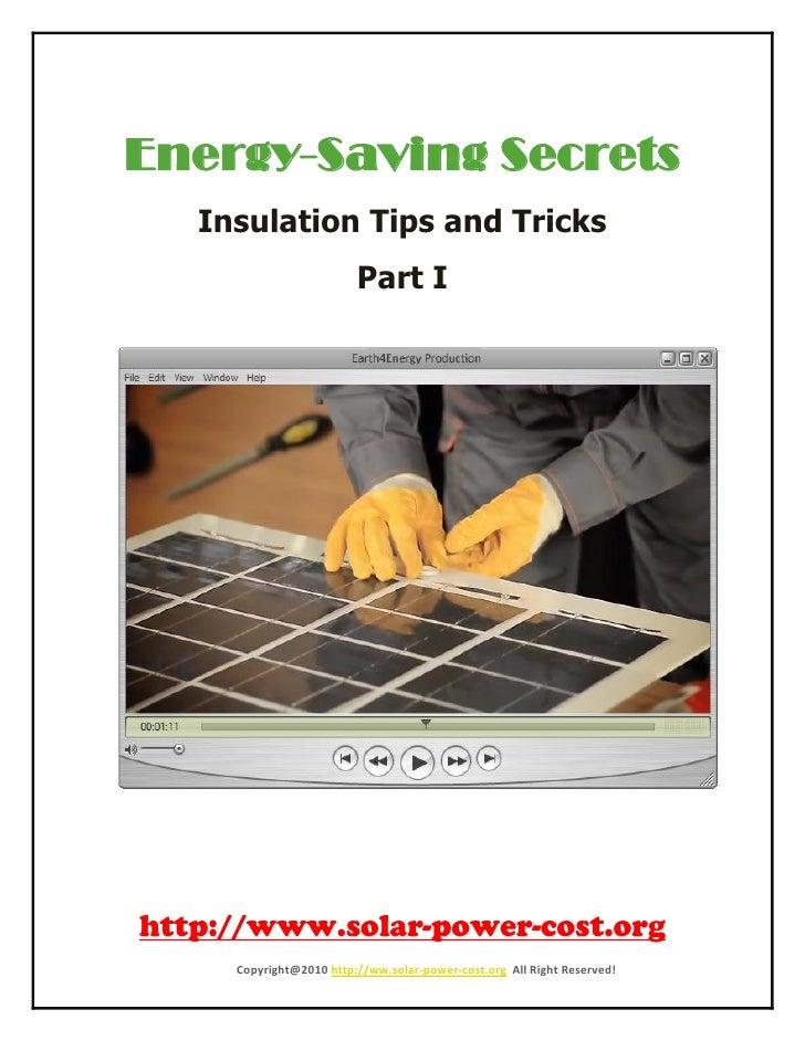 Energy-Saving Secrets   Insulation Tips and Tricks                         Part I         Copyright@2010 http://ww.solar-p...