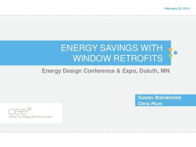 February 25, 2014  ENERGY SAVINGS WITH WINDOW RETROFITS Energy Design Conference & Expo, Duluth, MN  Gustav Brändström Chr...
