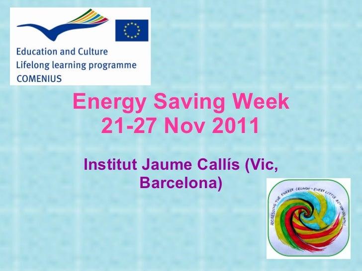 Energy Saving Week 21-27 Nov 2011 Institut Jaume Callís (Vic, Barcelona)