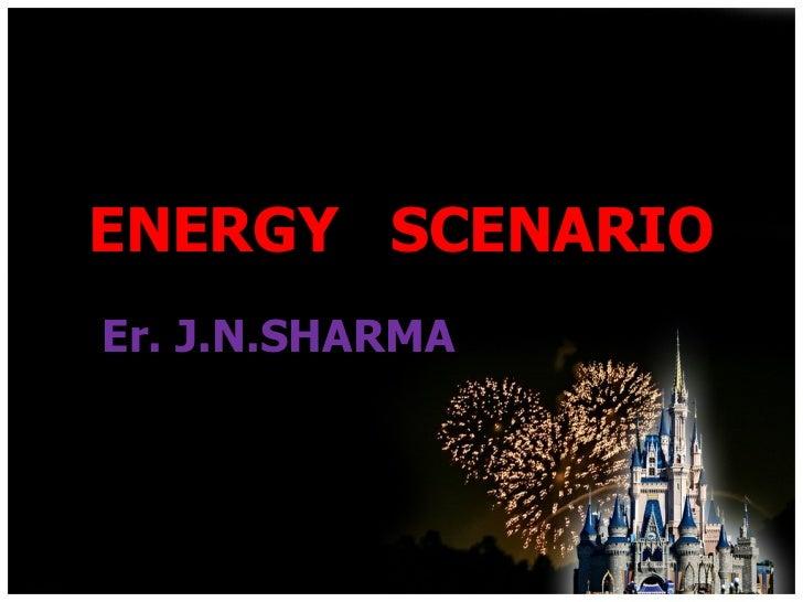 Energy Scenario  Jns Slide Share