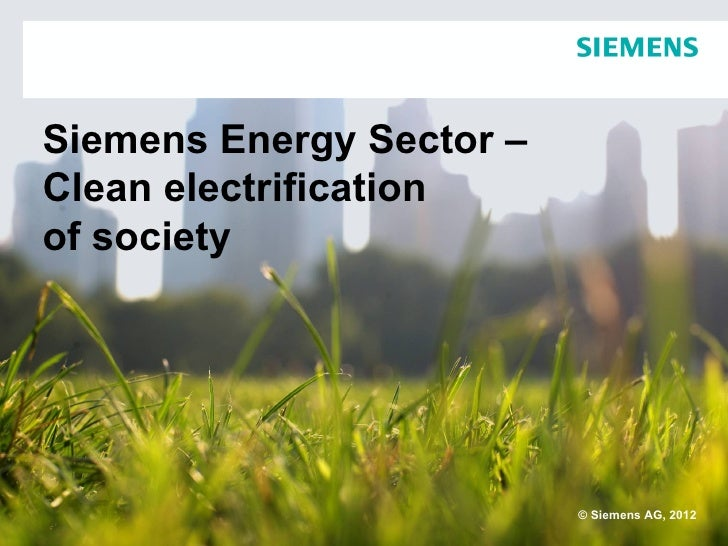 Siemens Energy Sector –Clean electrificationof society                          © Siemens AG, 2012