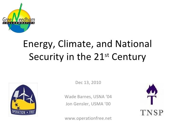 Energy, Climate, and National Security in the 21 st  Century Dec 13, 2010 Wade Barnes, USNA '04 Jon Gensler, USMA '00 www....