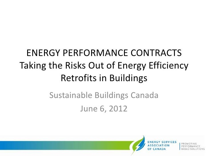ENERGY PERFORMANCE CONTRACTSTaking the Risks Out of Energy Efficiency          Retrofits in Buildings       Sustainable Bu...