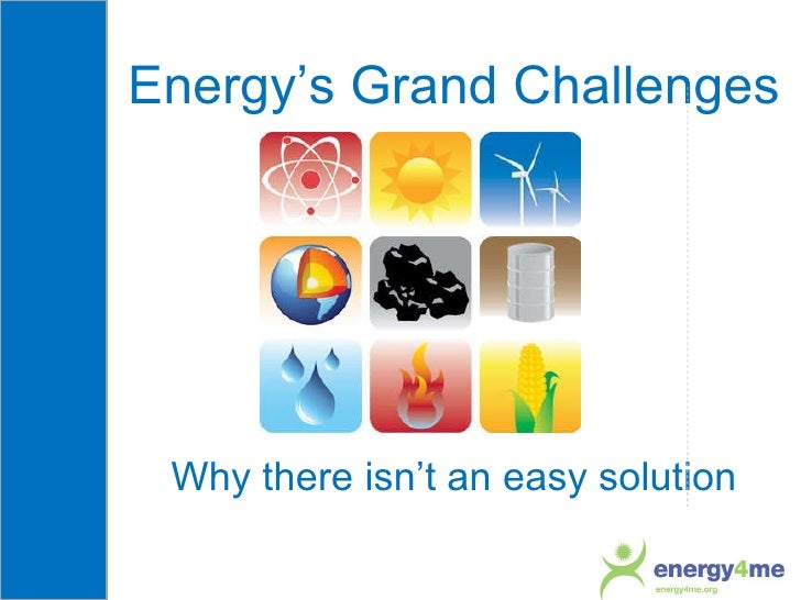 Energy's Grand Challenges Why there isn't an easy solution