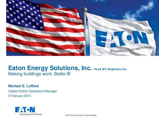 Eaton Energy Solutions, Inc. f/k/a E M C Engineers, Inc. Making buildings work. Better.® Michael E. Luffred Capitol Distri...