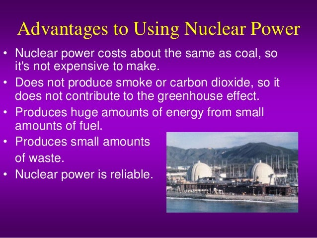 the advantages of using nuclear energy as a source of power To produce electricity an energy source is needed to drive the huge turbines in a  power station in a nuclear power station, that energy comes from the splitting of  atoms of uranium - a process  advantages:  negative public perceptions  about nuclear energy because of its association with nuclear weapons and  concerns.
